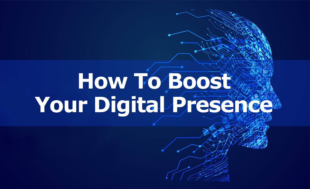 How To Boost Your Digital Presence